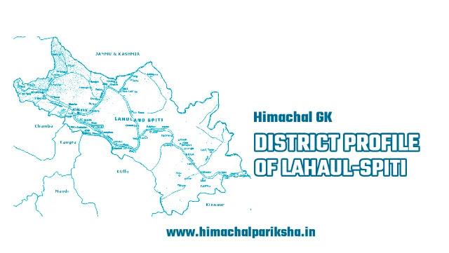 District Profile of Lahaul-Spiti District - Himachal GK - Himachal Pariksha