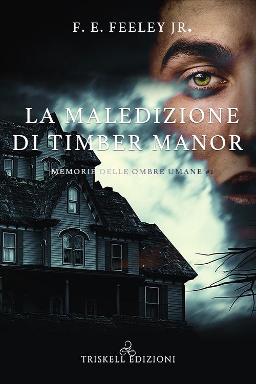 """Recensione: """"La maledizione di Timber Manor"""" (Serie Memorie delle ombre umane #1) di F.E. Feeley Jr."""