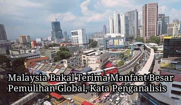 Malaysia Bakal Terima Manfaat Besar Pemulihan Global, Kata Penganalisis