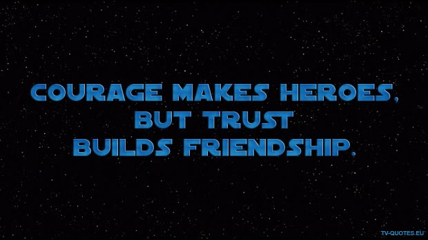 SWTCW - Quote - Courage makes heroes, but trust builds friendship
