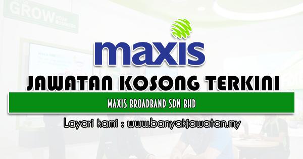 Jawatan Kosong 2021 di Maxis Broadband Sdn Bhd