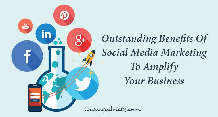 Benefits Of Social Media Marketing To Amplify Your Business