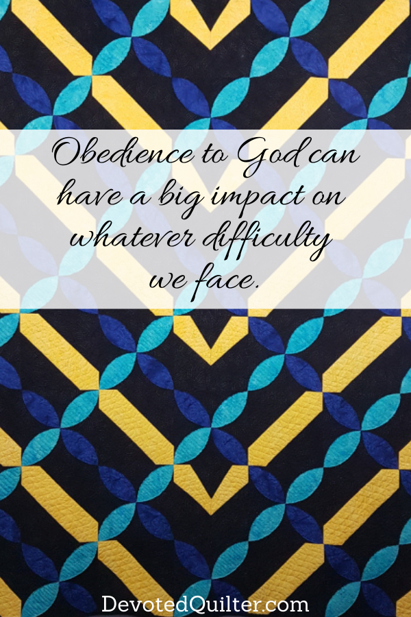 Obedience to God can have a big impact on whatever difficulty we face | DevotedQuilter.com