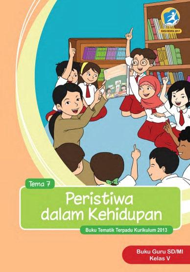 Buku Guru Kelas 5 SD/MI Tema 7: Peristiwa Dalam Kehidupan Kurikulum 2013 Revisi 2017