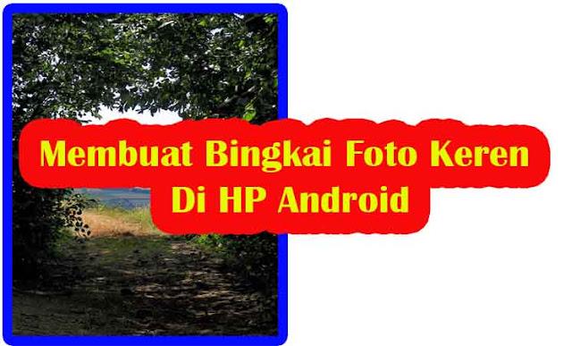 Cara Mudah Membuat Bingkai Foto Keren Di HP Android