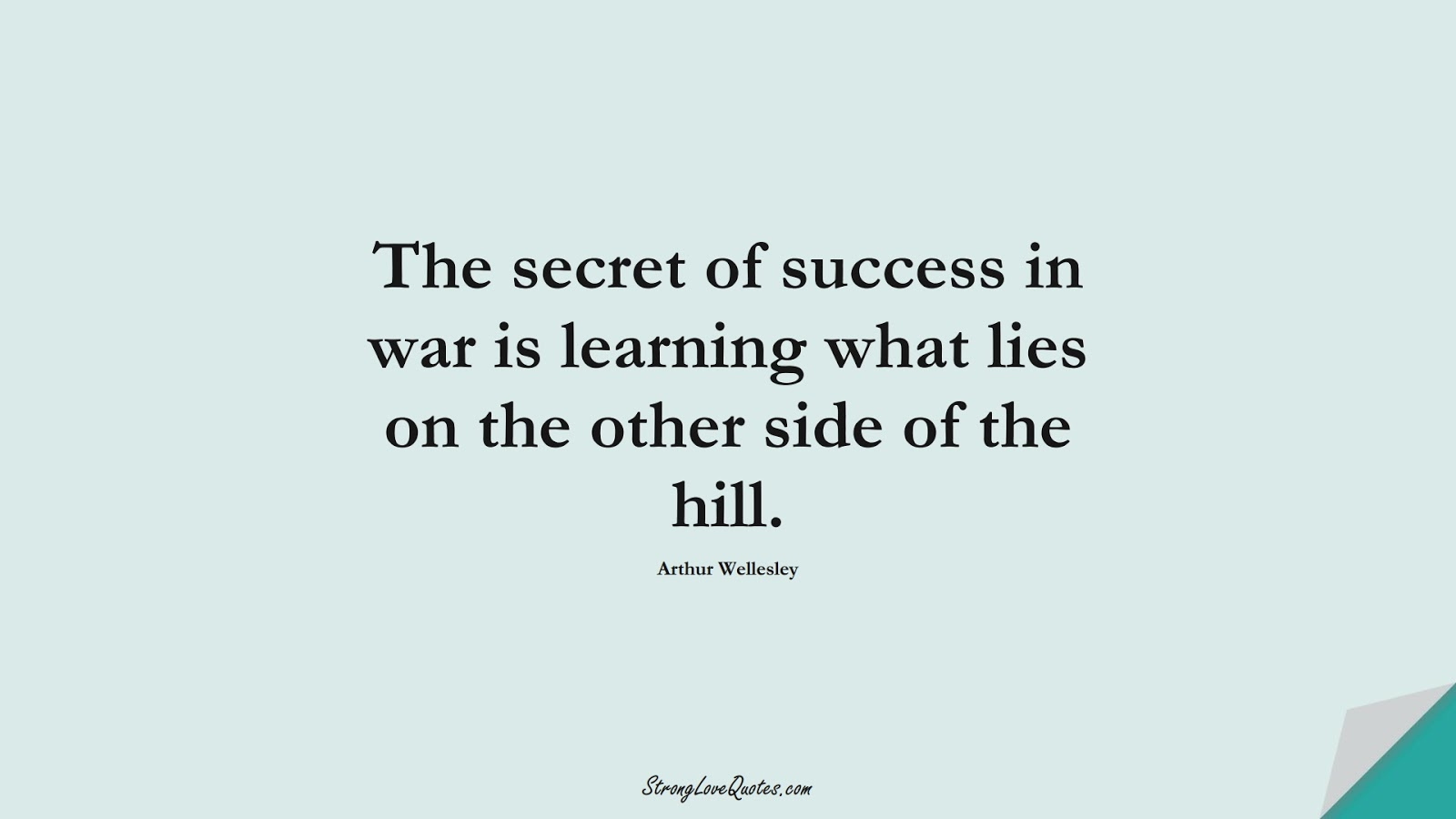 The secret of success in war is learning what lies on the other side of the hill. (Arthur Wellesley);  #LearningQuotes