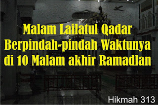 Lailatul qadar waktunya berubah-ubah di 10 akhir ramadlan