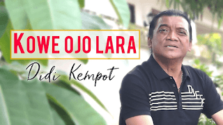 Lirik Lagu Kowe Ojo Loro - Didi Kempot