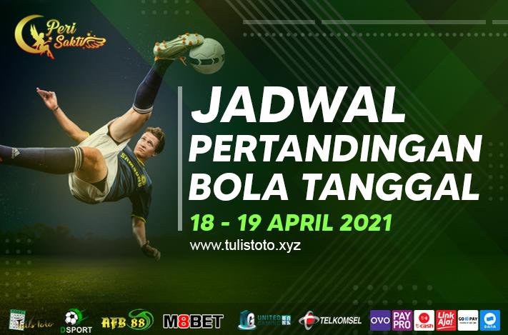 JADWAL BOLA TANGGAL 18 – 19 APRIL 2021