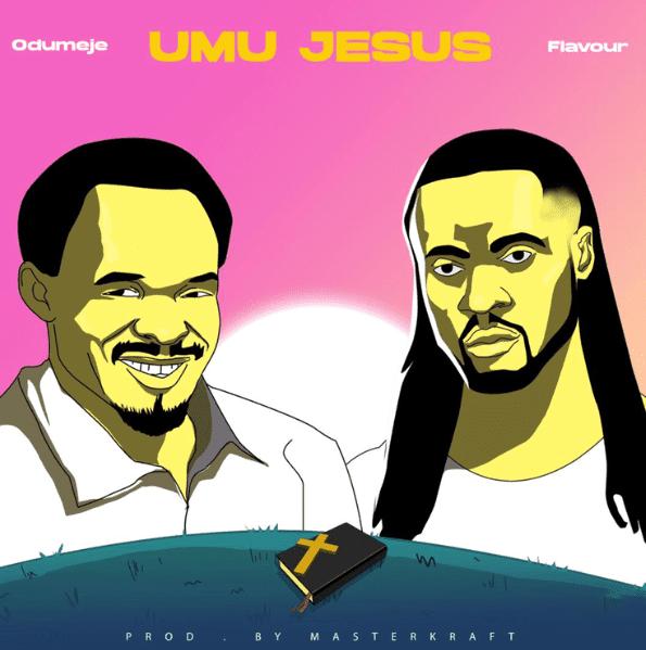 Odumeje ft Flavour - Umu Jesus . Download mp3