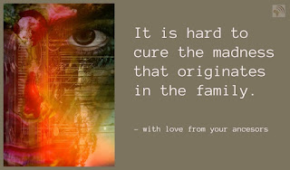 It is hard to cure the madness that originates in the family.
