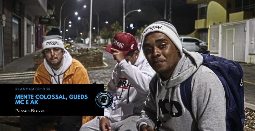 Mente Colossal, AK (Lajaika Crew) e Gueds MC   Passos Breves