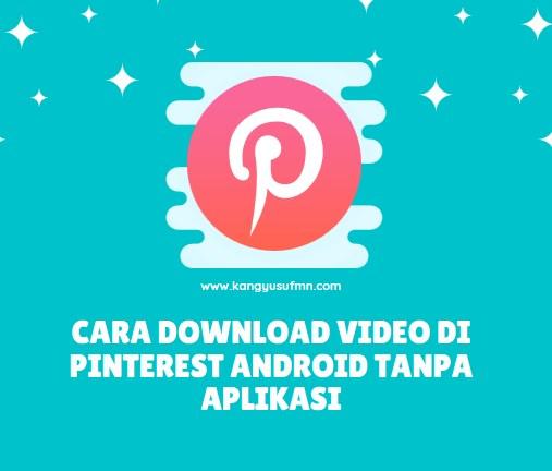 Cara Download Video di Pinterest Android Tanpa Aplikasi