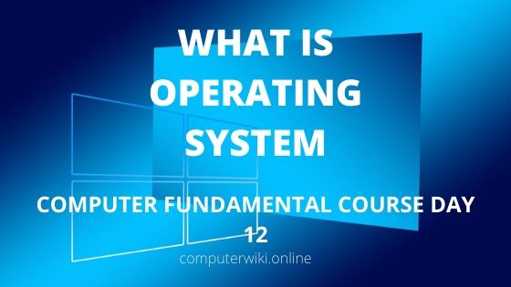 What is operating system-computer fundamental course day 12