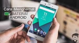 Cara Menghemat Daya Baterai HP Android Yang Sangat Boros