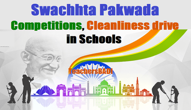 Essay, Drawing, Slogan making competitions,Cleanliness drive in Schools - Swachhta Pakwada