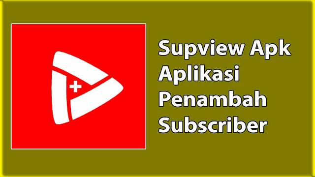SupView Apk Penambah Subscriber