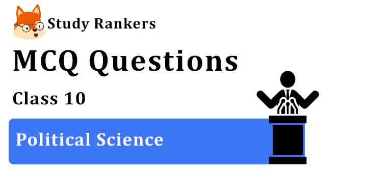 MCQ Questions for Class 10 Political Science