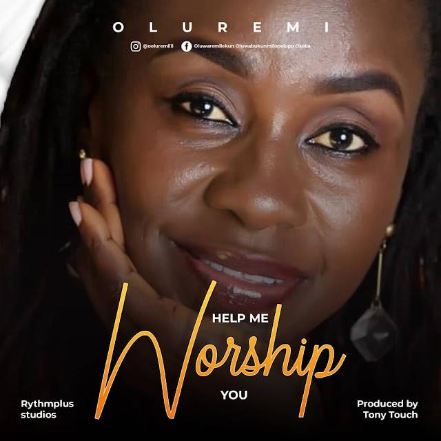 OLUREMI - Help me to worship you