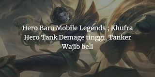 Hero Baru Mobile Legends ; Khufra Hero Tank Demage tinggi, Tanker Wajib beli
