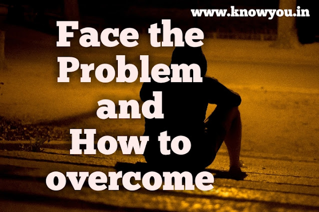 Face a Problem, How to face a Problem and overcome, Top best Tips to Face problem 2020.