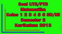 soal uts matematika kelas 1 2 3 4 5 6 sd semester 2 kurikulum 2013