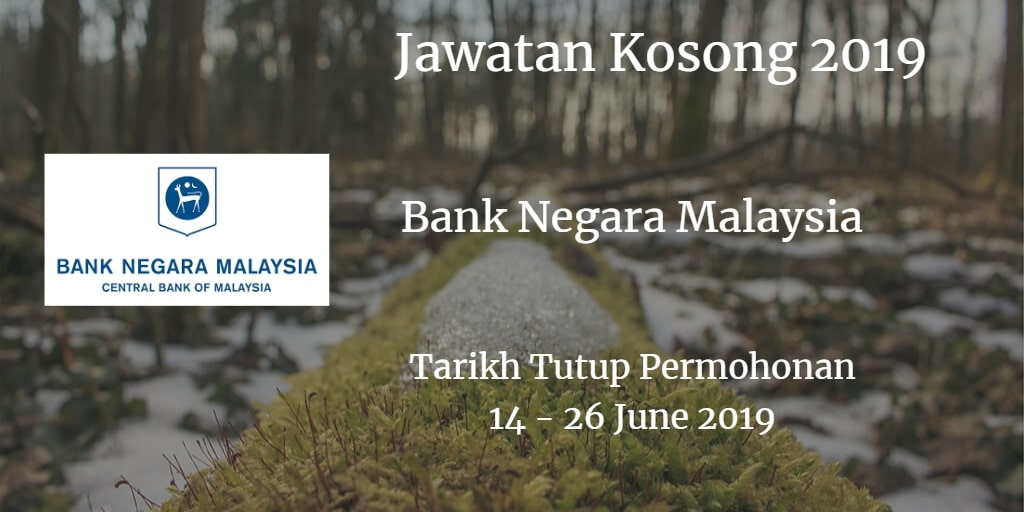 Jawatan Kosong BNM 14 - 26 June 2019
