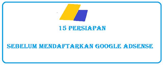 15+ Persiapan Sebelum Mendaftarkan Google Adsense Anda Perlu Memohon