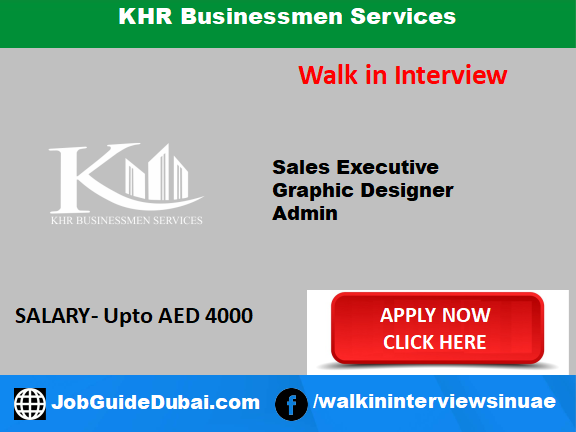 Walk in Interview job in Dubai at KHR Businessmen Services for Sales Executive, Graphic Designer and Admin