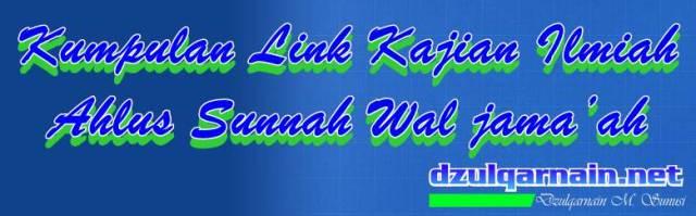 link-kajian ilmiah ahlus sunnah wal jama'ah oleh al ustadz Dzulqarnain bin Muhammad Sunusi hafizhahullah (pengajar di Pondok pesantren Assunnah Makassar, Sulsel)