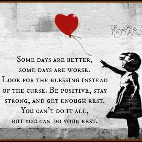 Some days are better, some days are worse... You can't do it all, But you can do your best.