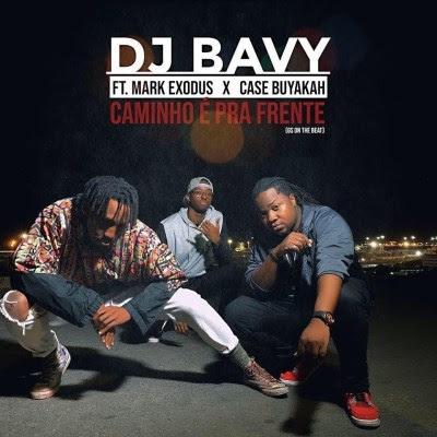 DJ Bavy - Caminho É Pra Frente (feat. Mark Exodus & Case Buyakah) [2019]