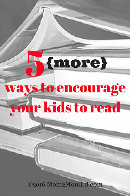 Mom2MomEd Blog: 5 {more} ways to encourage your kids to read