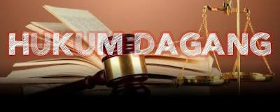 Pengertian Hukum Dagang, Sejarah Dan Hubungannya Dengan Hukum Perdata