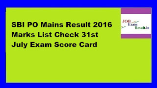 SBI PO Mains Result 2016 Marks List Check 31st July Exam Score Card