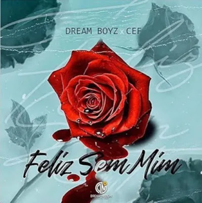 Dream Boyz Feat. CEF - Feliz Sem Mim (Kizomba) Download Mp3