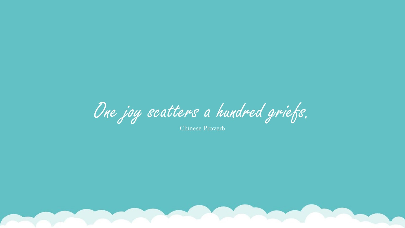 One joy scatters a hundred griefs. (Chinese Proverb);  #PositiveQuotes