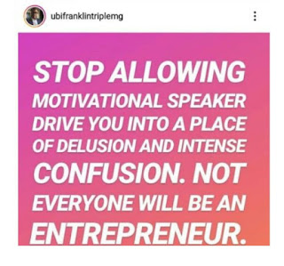 Stop Allowing Motivational Speakers Drive You To A Place Of Delusion And Intense Confusion – Ubi Franklin