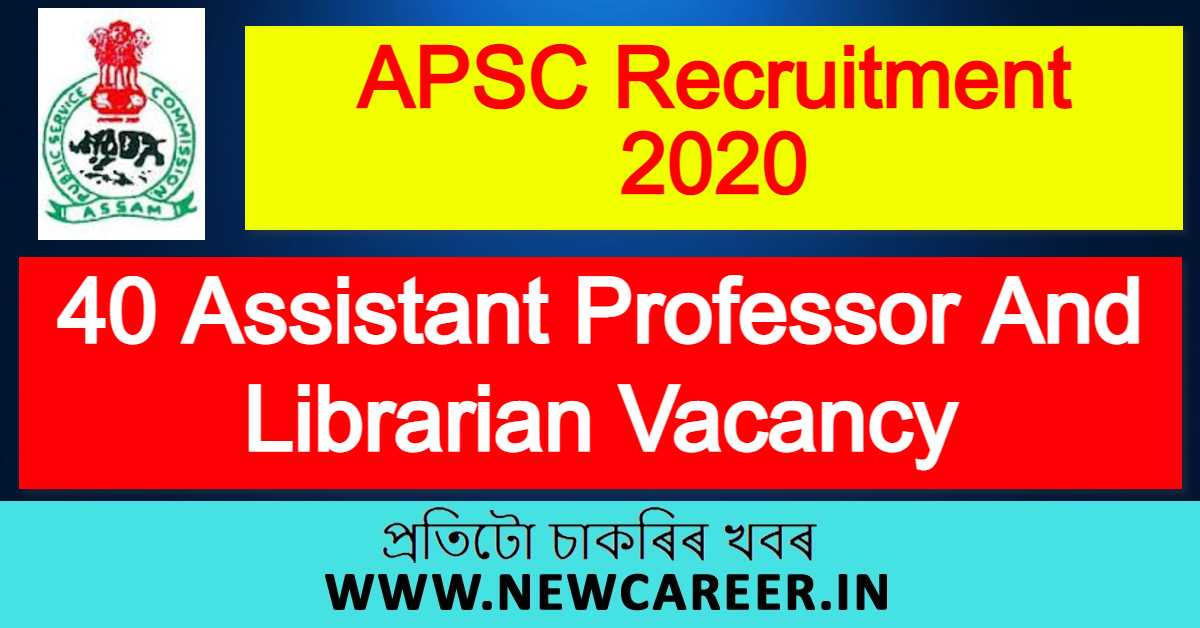 APSC Recruitment 2020 : Apply For 40 Assistant Professor And Librarian Vacancy