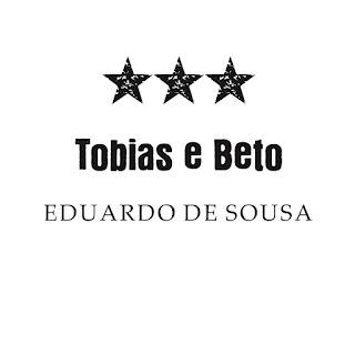 Tobias e Beto - Eduardo de Sousa