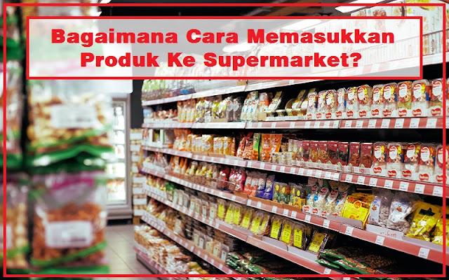cara memasukkan produk ke supermarket