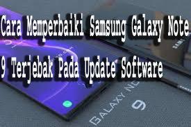 Cara Memperbaiki Samsung Galaxy Note 9 Terjebak Pada Update Software