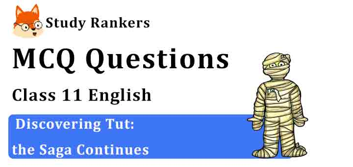 MCQ Questions for Class 11 English Chapter 3 Discovering Tut: the Saga Continues Hornbill