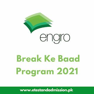 Engro Break Ke Baad Program 2021
