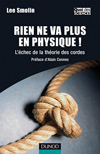 Rien ne va plus en physique - L'échec de la théorie des cordes - Lee Smolin - Dunod
