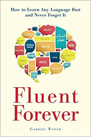 Fluent Forever : How to learn Any Language fast and Never Forget It By Glabrief Wyner