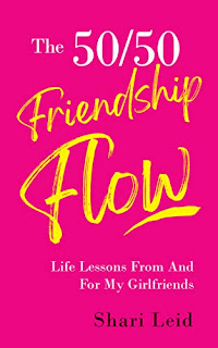 The 50/50 Friendship Flow: Life Lessons From And For My Girlfriends by Shari Leid
