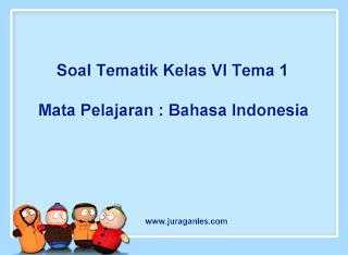 Soal Tematik Kelas 6 Tema 1 Mapel Bahasa Indonesia dan Kunci Jawaban