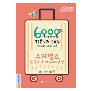 6000 Câu Giao Tiếp Tiếng Hàn Theo Chủ Đề (Không kèm CD) ebook PDF-EPUB-AWZ3-PRC-MOBI