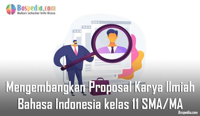 Materi Mengembangkan Proposal Karya Ilmiah Mapel Bahasa Indonesia kelas 11 SMA/MA